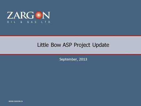 WWW.ZARGON.CA Little Bow ASP Project Update September, 2013.