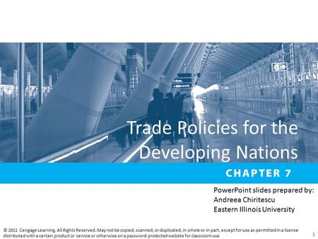 Trade Policies for the Developing Nations © 2011 Cengage Learning. All Rights Reserved. May not be copied, scanned, or duplicated, in whole or in part,