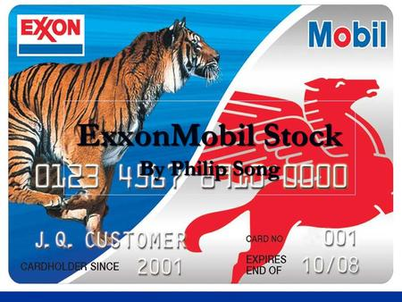 ExxonMobil Stock By Philip Song. Background Information Exxon and Mobil merged in 1999 Exxon and Mobil merged in 1999 Exxon's symbol was the tiger Exxon's.