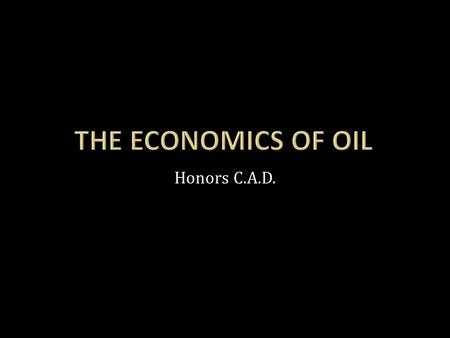 Honors C.A.D..  We know that our oil supplies are varied, and that we have an INCREDIBLE thirst for oil.  Where does it come from? Where do we get it.