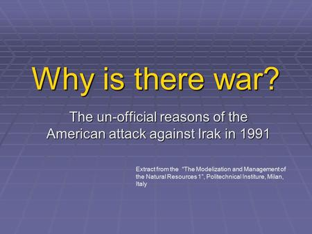 "Why is there war? The un-official reasons of the American attack against Irak in 1991 Extract from the ""The Modelization and Management of the Natural."