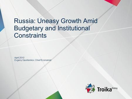 Slide 1 | April 2010 | Russian Economy: Looking for More Balanced Growth | Evgeny Gavrilenkov, Chief Economist Russia: Uneasy Growth Amid Budgetary and.