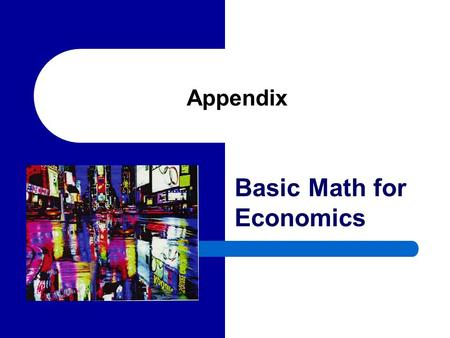 Appendix Basic Math for Economics. 2 Functions of One Variable Variables: The basic elements of algebra, usually called X, Y, and so on, that may be given.