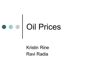 Oil Prices Kristin Rine Ravi Radia. I-Clicker What do you think the current oil prices are? A. $50 per barrel B. $60 per barrel C. $70 per barrel D. $80.