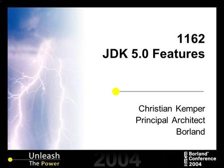 1162 JDK 5.0 Features Christian Kemper Principal Architect Borland.