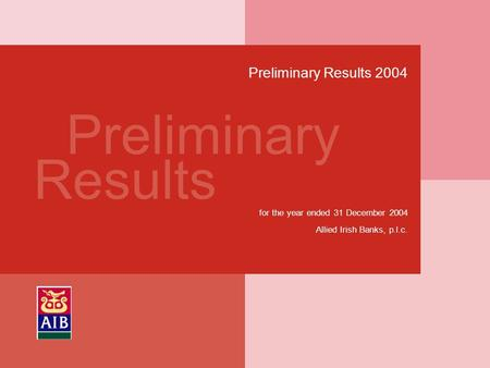 Preliminary Results Preliminary Results 2004 for the year ended 31 December 2004 Allied Irish Banks, p.l.c.