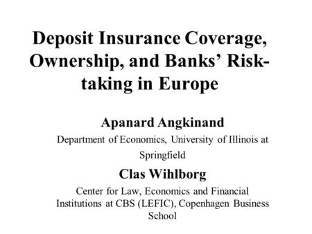 Deposit Insurance Coverage, Ownership, and Banks' Risk- taking in Europe Apanard Angkinand Department of Economics, University of Illinois at Springfield.