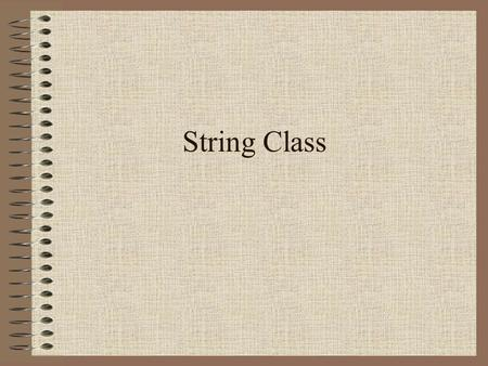 String Class. Objectives and Goals Identify 2 types of Strings: Literal & Symbolic. Learn about String constructors and commonly used methods Learn several.