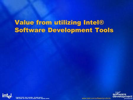 Copyright © 2002, Intel Corporation. All rights reserved. *Other brands and names are the property of their respective owners www.intel.com/software/products.