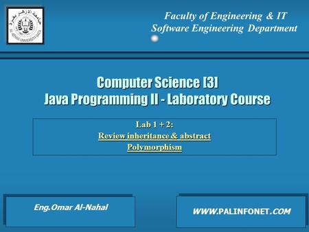 Computer Science [3] Java Programming II - Laboratory Course Lab 1 + 2: Review inheritance & abstract Review inheritance & abstractPolymorphism Faculty.