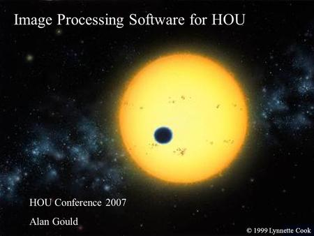 Image Processing Software for HOU HOU Conference 2007 Alan Gould © 1999 Lynnette Cook.