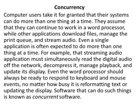 Concurrency Computer users take it for granted that their systems can do more than one thing at a time. They assume that they can continue to work in a.