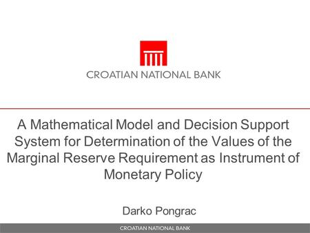A Mathematical Model and Decision Support System for Determination of the Values of the Marginal Reserve Requirement as Instrument of Monetary Policy Darko.