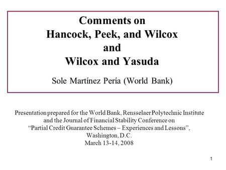 1 Comments on Hancock, Peek, and Wilcox and Wilcox and Yasuda Sole Martínez Pería (World Bank) Presentation prepared for the World Bank, Rensselaer Polytechnic.