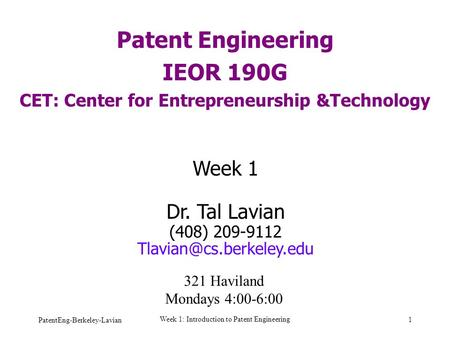PatentEng-Berkeley-Lavian Week 1: Introduction to Patent Engineering 1 Patent Engineering IEOR 190G CET: Center for Entrepreneurship &Technology Week 1.