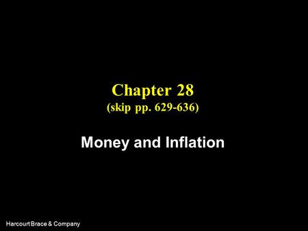 Harcourt Brace & Company Chapter 28 (skip pp. 629-636) Money and Inflation.