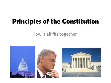 Principles of the Constitution How it all fits together.
