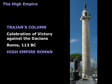TRAJAN'S COLUMN Celebration of Victory against the Dacians Rome, 113 BC HIGH EMPIRE ROMAN The High Empire.
