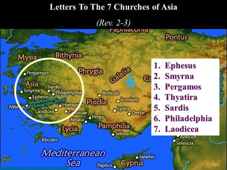 1. Ephesus 2. Smyrna 3. Pergamos 4. Thyatira 5. Sardis 6. Philadelphia 7. Laodicea Letters To The 7 Churches of Asia (Rev. 2-3)