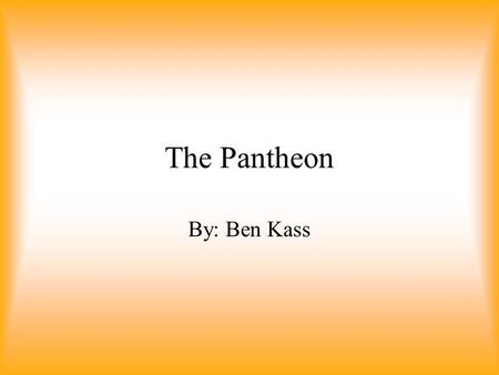 The Pantheon By: Ben Kass. Location When it was constructed, it was located in the Campus Martius, on the outskirts of Rome. The area around the Pantheon.