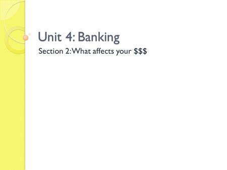 Unit 4: Banking Section 2: What affects your $$$.