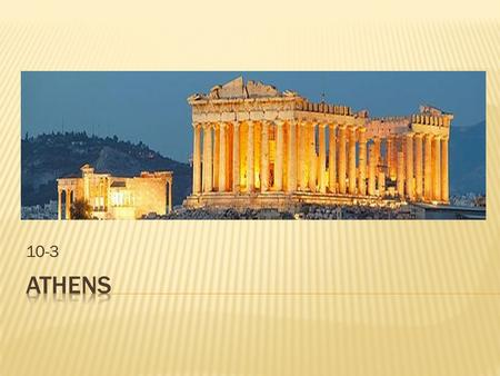 10-3.  A. Located on the Aegean coast  B. About 750 B.C. nobles, merchants, & manufacturers established an oligarchy (form of government in which a.