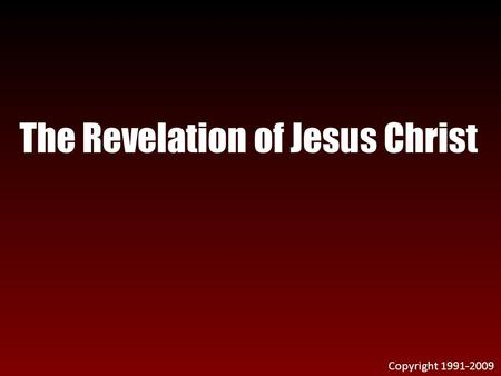 The Revelation of Jesus Christ Copyright 1991-2009.