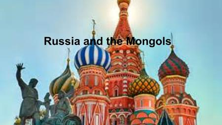 Russia and the Mongols. The Setting and People Large plain in Eastern Europe Southern part of the plain is called a steppe Grassy, black soil, good for.