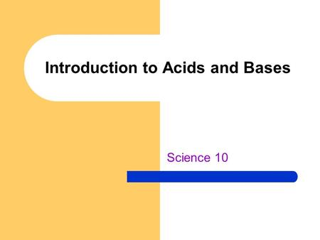 Introduction to Acids and Bases Science 10. Introduction to Acids Do your muscles ever feel sore after a heavy workout? If so, you can blame a buildup.