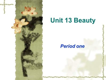Unit 13 Beauty Period one. New Words  unable to walk properly because your leg or foot is injured or weak  lame.