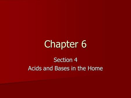 Section 4 Acids and Bases in the Home