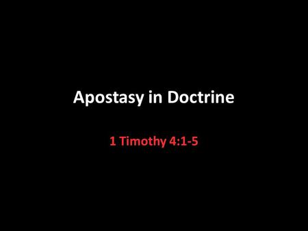 Apostasy in Doctrine 1 Timothy 4:1-5. Changes in Authority and Organization 2 Thessalonians 2:3-12 The authoritative word was replaced by tradition and.