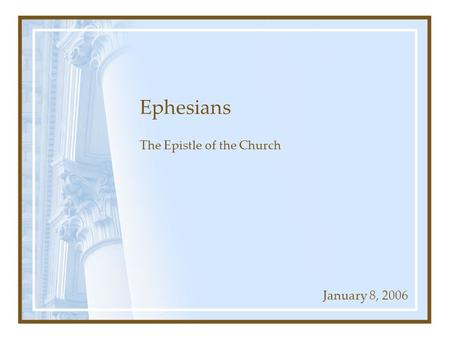 Ephesians The Epistle of the Church January 8, 2006.