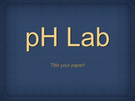 PH Lab Title your paper!. pH Lab Purpose: To measure the pH of common household products. To investigate and understand an acid and a base as well as.
