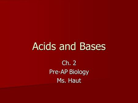 Acids and Bases Ch. 2 Pre-AP Biology Ms. Haut. Despite strong bonds in water molecules, a portion of bonds break, forming a H + and OH - Despite strong.