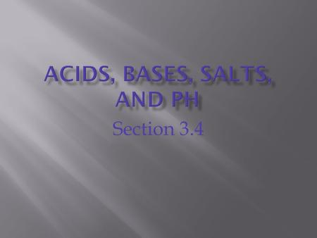 Section 3.4. Acids are chemicals in which the positive ion is a hydrogen atom.  for example; HCl or H 2 SO 4  When mixed with water they produce a free.