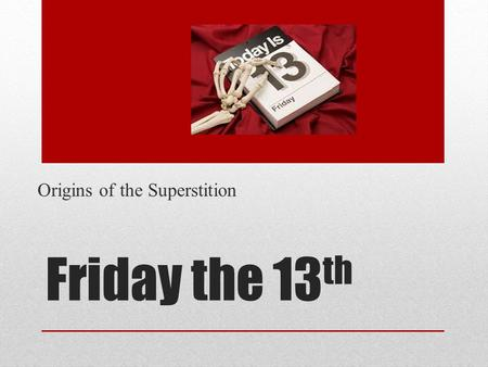 Origins of the Superstition