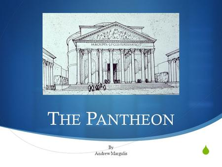  T HE P ANTHEON By Andrew Margulis. Location TThe Pantheon is located at:  Piazza della Rotonda 00186 Roma, Italy.