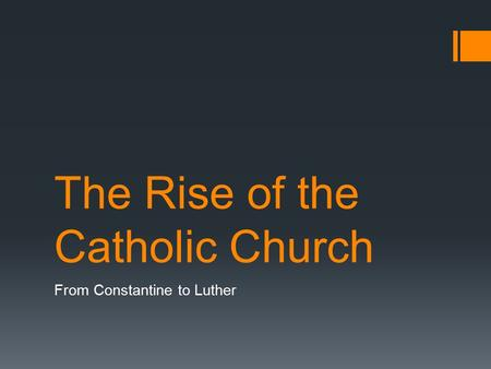 The Rise of the Catholic Church From Constantine to Luther.