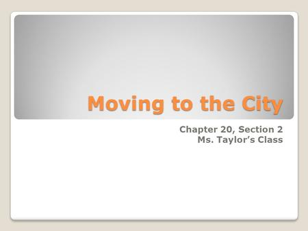 Moving to the City Chapter 20, Section 2 Ms. Taylor's Class.