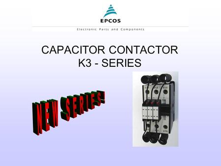 CAPACITOR CONTACTOR K3 - SERIES. Make-operation: - The inrush current peaks are reduced by the resistor wires - All contactors are provided with pre-contacts.