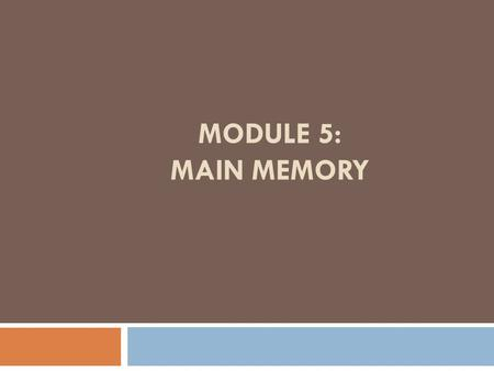 MODULE 5: MAIN MEMORY. Type of Main Memory  2 main type  Read Only Memory (ROM) contents are not lost also called non-volatile memory  Random Access.