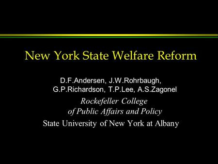 New York State Welfare Reform D.F.Andersen, J.W.Rohrbaugh, G.P.Richardson, T.P.Lee, A.S.Zagonel Rockefeller College of Public Affairs and Policy State.