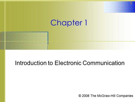 © 2008 The McGraw-Hill Companies 1 Chapter 1 Introduction to Electronic Communication.