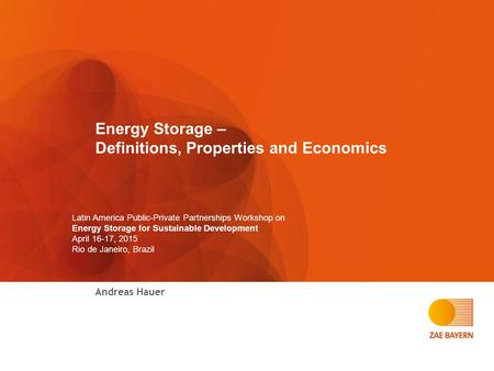 Energy Storage – Definitions, Properties and Economics Andreas Hauer Latin America Public-Private Partnerships Workshop on Energy Storage for Sustainable.