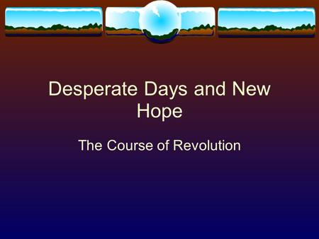 Desperate Days and New Hope The Course of Revolution.