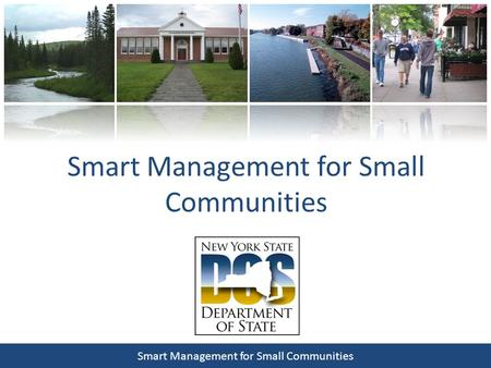 Smart Management for Small Communities 1. 2 Defining successful communities DOS Community Development Programs Project Spotlights Smart Management for.