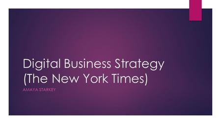 Digital Business Strategy (The New York Times) AMAYA STARKEY.