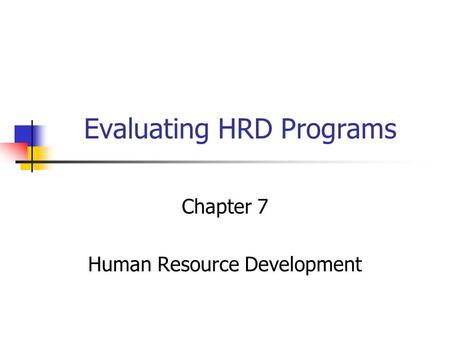 Evaluating HRD Programs Chapter 7 Human Resource Development.