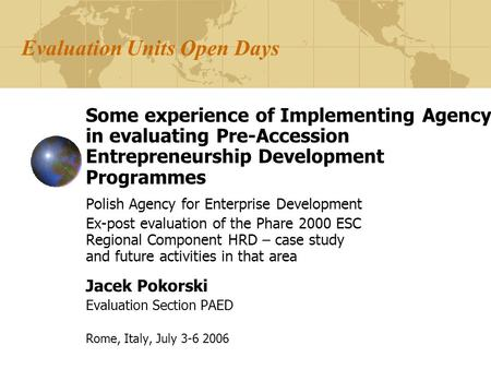 Evaluation Units Open Days Some experience of Implementing Agency in evaluating Pre-Accession Entrepreneurship Development Programmes Polish Agency for.